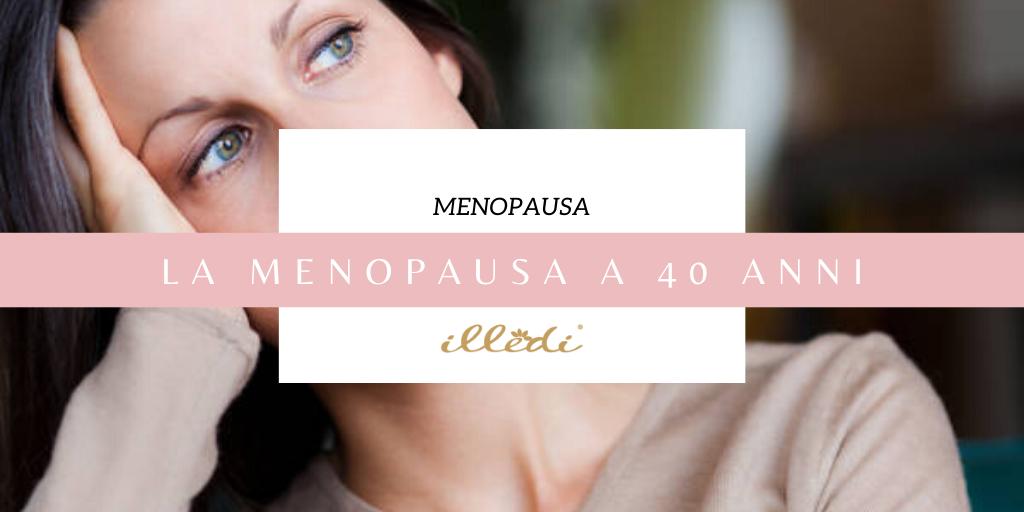 menopausa-40-anni-illedi-rubriche